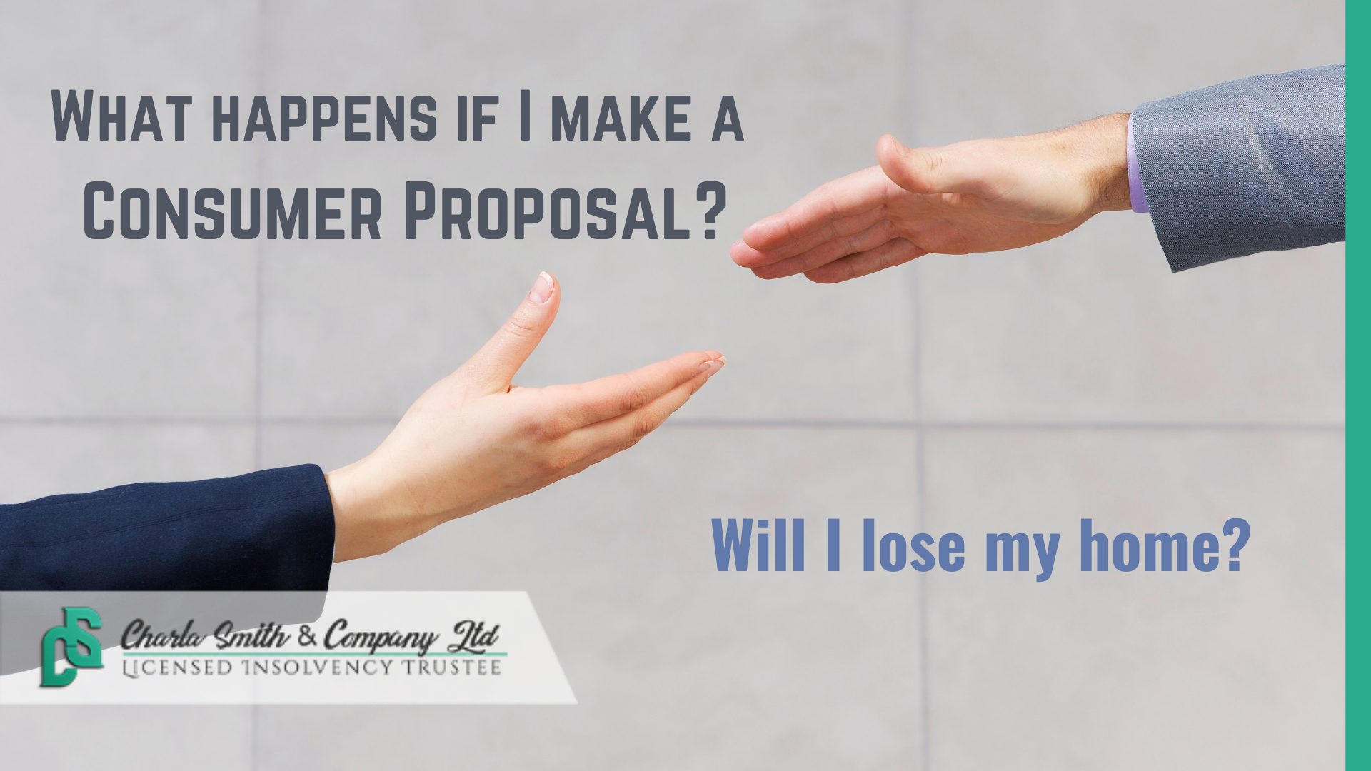 What happens when I make a Consumer Proposal? Will I lose my home?